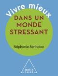Stéphanie Bertholon - Vivre mieux dans un monde stressant.