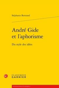 Stéphanie Bertrand - Andre gide et l'aphorisme - Du style des idées.