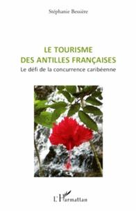 Stéphanie Bessière - Le tourisme des Antilles françaises - Le défi de la concurrence caribéenne.