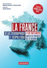 Stéphanie Beucher et Florence Smits - La France - Atlas géographique et géopolitique.