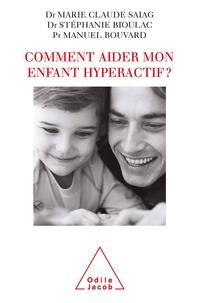 Stéphanie Bioulac et Marie Claude Saiag - Comment aider mon enfant hyperactif ?.