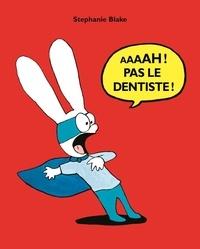 Stephanie Blake - Aaaah ! Pas le dentiste !.