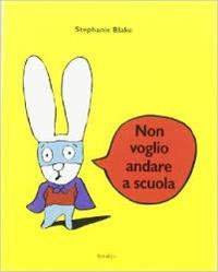 Stephanie Blake - Non voglio andare a scuola.