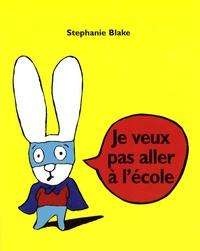 Stephanie Blake - Simon  : Je veux pas aller à l'école.