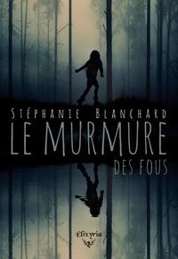 Stéphanie Blanchard - Le murmure des fous.