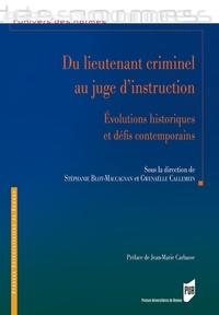 Du lieutenant criminel au juge d'instruction- Evolutions historiques et défis contemporains - Stéphanie Blot-Maccagnan |