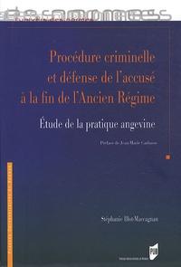 Stéphanie Blot-Maccagnan - Procédure criminelle et défense de l'accusé à la fin de l'Ancien Régime - Etude de la pratique angevine.