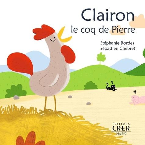 Stéphanie Bordes et Sébastien Chebret - Clairon, le coq de Pierre.