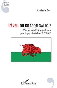 Stéphanie Bory - L'éveil du dragon gallois - D'une assemblée à un parlement pour le pays de Galles (1997-2017).