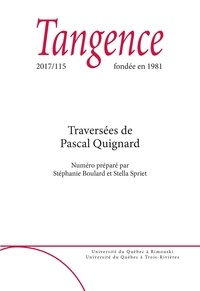 Stéphanie Boulard et Stella Spriet - Tangence  : Tangence. No. 115,  2017 - Traversées de Pascal Quignard.