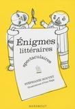 Stéphanie Bouvet - Enigmes littéraires spectaculaires.