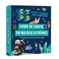 Stéphanie Bouvet - Guide de survie en milieux extrêmes C'est toujours pas sorcier - Le manuel pour tout savoir sur la nature sauvage.
