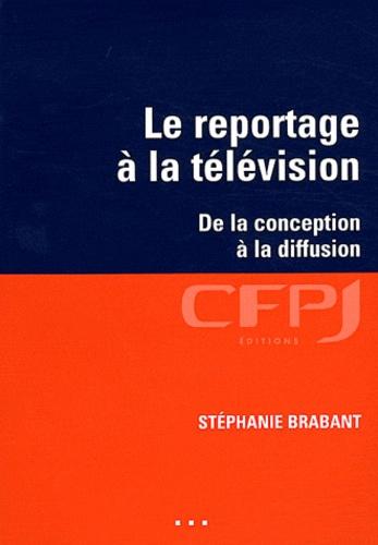 Stéphanie Brabant - Le reportage à la télévision - De la conception à la diffusion.