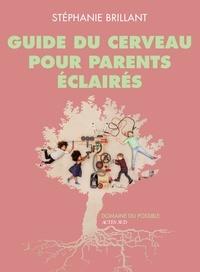 Stéphanie Brillant - Guide du cerveau pour parents éclairés.