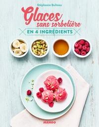 Stéphanie Bulteau - Glaces sans sorbetière en 4 ingrédients.
