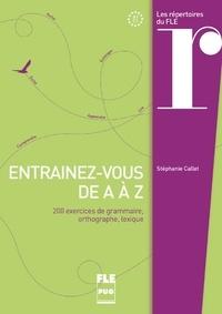 Entraînez-vous de A à Z- 200 exercices de grammaire, orthographe, lexique - Stéphanie Callet | Showmesound.org