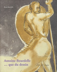 Stéphanie Cantarutti et Colin Lemoine - Antoine Bourdelle... que du dessin.