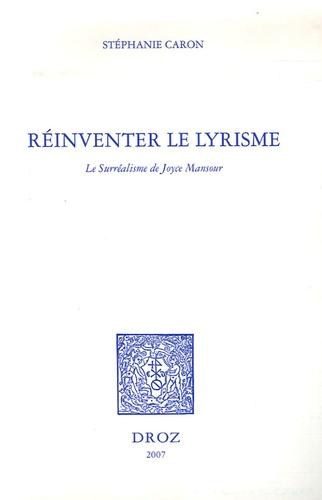 Stéphanie Caron - Réinventer le lyrisme - Le Surréalisme de Joyce Mansour.