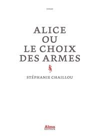 Stéphanie Chaillou - Alice ou le choix des armes.