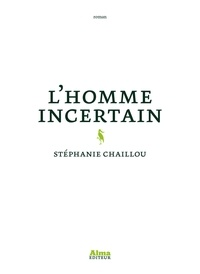 Stéphanie Chaillou - L'homme incertain.