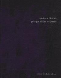 Stéphanie Chaillou - Quelque chose se passe.