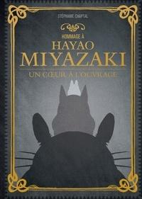 Stéphanie Chaptal - Hommage à Hayao Miyazaki - Un coeur à l'ouvrage.