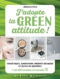 Stéphanie Chica - J'adopte la green attitude ! - Cosmétiques, alimentation, produits ménagers et gestes du quotidien. + de 200 recettes et conseils.