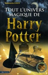 Stéphanie Chica - Tout l'univers magique de Harry Potter.