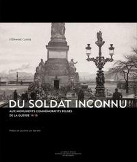 Stéphanie Claisse - Du Soldat Inconnu aux monuments commémoratifs belges de la guerre 14-18.
