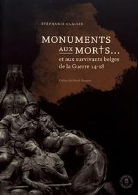 Stéphanie Claisse - Monuments aux morts... et aux survivants belges de la Guerre 14-18.