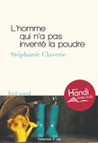 Stéphanie Claverie - L'homme qui n'a pas inventé la poudre.
