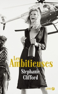 Stephanie Clifford - Les ambitieuses.