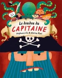 Stéphanie Clo et Adeline Ruel - Le doudou du capitaine.
