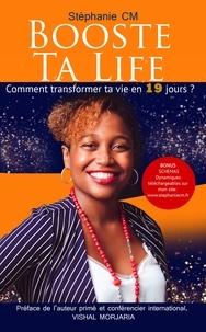 Stéphanie CM - Booste ta life - Comment transformer ta vie en 19 jours ?.