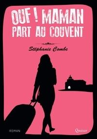 Stéphanie Combe - Ouf maman part au couvent.