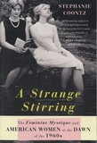 Stephanie Coontz - A Strange Stirring - The Feminine Mystique and American Women at the Dawn of the 1960's.