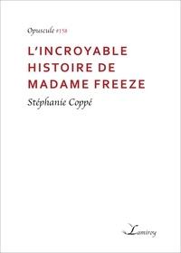 Stéphanie Coppé - L'incroyable histoire de madame Freeze.