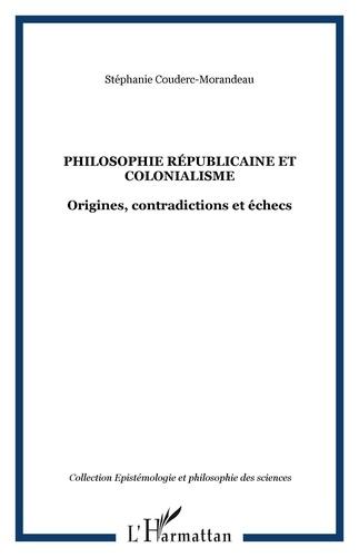 Stéphanie Couderc-Morandeau - Philosophie républicaine et colonialisme - Origines, contradictions et échecs sous la troisième République.