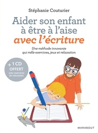 Aider son enfant à être à l'aise avec l'écriture- Découverte, compréhension, maîtrise, plaisir - Stéphanie Couturier |