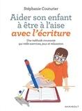 Stéphanie Couturier - Aider son enfant à être à l'aise avec l'écriture - Une méthode innovante qui mêle exercice, jeux et relaxation.