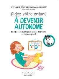 Stéphanie Couturier et Camille Benoît - Aider votre enfant à devenir autonome.