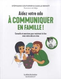 Stéphanie Couturier et Camille Benoît - Aidez votre ado à mieux communiquer en famille !.