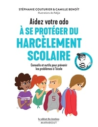 Stéphanie Couturier et Camille Benoît - Aidez votre ado à se protéger du harcèlement scolaire - Conseils et outils pour prévenir les problèmes à l'école.