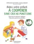 Stéphanie Couturier et Camille Benoît - Aidez votre enfant à coopérer sans cris ni punitions.