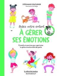 Stéphanie Couturier - Aidez votre enfant à gérer ses émotions - Conseils et exercices pour apprivoiser la sphère émotionnelle des petits.