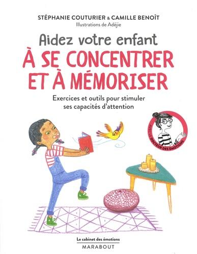 Stéphanie Couturier et Camille Benoît - Aidez votre enfant à se concentrer et à mémoriser.