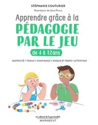 Stéphanie Couturier et Léna Piroux - Apprendre grâce à la pédagogie par le jeu de 4 à 12 ans.