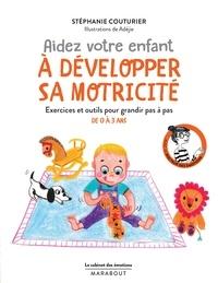 Stéphanie Couturier - Le cabinet des émotions : Aidez votre enfant à développer sa motricité - Exercices et outils pour grandir pas à pas.
