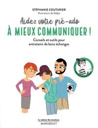 Stéphanie Couturier et Dr Camille Benoît - Le cabinet des émotions : Aidez votre pré-ado à mieux communiquer.