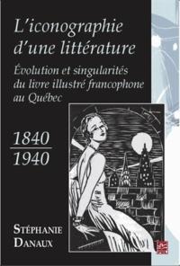 Stéphanie Danaux - L'iconographie d'une littérature - Evolution et singularités du livre illustré au Québec (1840-1940).